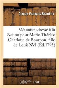 M�moire Adress�� La Nation Pour Marie-Th�r�se Charlotte de Bourbon, Fille de Louis XVI,