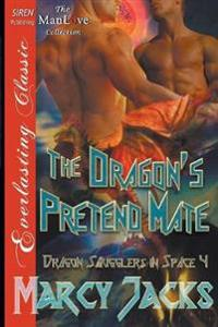 The Dragon's Pretend Mate [Dragon Smugglers in Space 4] - Manlove