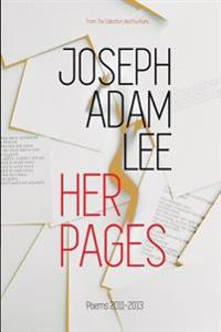 Her Pages: Poems: 2011-2013