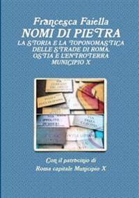 Nomi Di Pietra La Storia E La Toponomastica Delle Strade Di Roma Ostia E L'Entroterra Municipio X