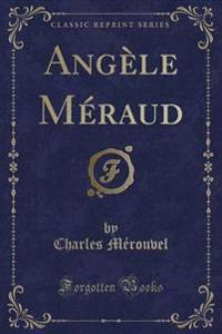 Angele Meraud (Classic Reprint)