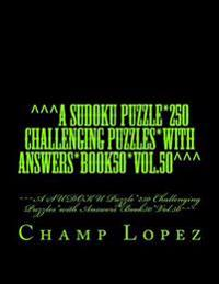 Degrees Degrees Degreesa Sudoku Puzzle*250 Challenging Puzzles*with Answers*book50*vol.50 Degrees Degrees Degrees: Degrees Degrees Degreesa Sudoku Puz