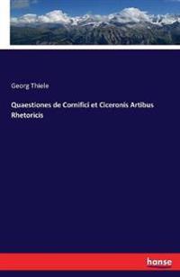 Quaestiones de Cornifici Et Ciceronis Artibus Rhetoricis