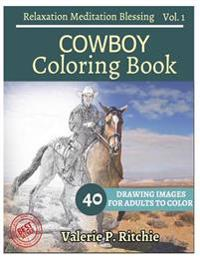 Cowboy Coloring Book Vol.1 for Grown-Ups for Relaxation: Sketches Coloring Book 40 Drawing Images + 40 Bonus Line Patterns