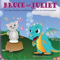 Bruce and Juliet: The Unlikely Friendship of a Bubble Breathing Dragon and a Daydreaming Kitten