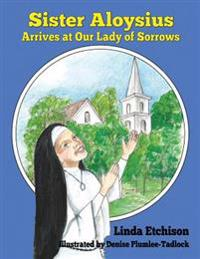 Sister Aloysius Arrives at Our Lady of Sorrows