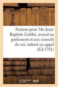 Factum Pour Me Jean-Baptiste Gobb�, Avocat Au Parlement Et Aux Conseils Du Roi, Intim� En Appel,