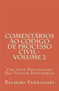 Comentarios Ao Codigo de Processo Civil - Volume 2: DOS Atos Processuais; Das Tutelas Provisorias