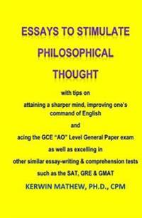 Essays to Stimulate Philosophical Thought with Tips on Attaining a Sharper Mind,