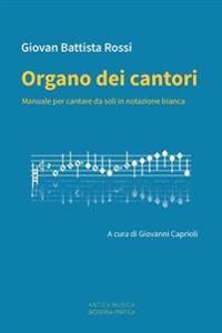 Organo Dei Cantori: Manuale Per Cantare Da Soli in Notazione Bianca
