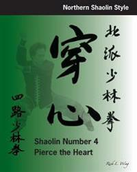 Shaolin #4: Pierce the Heart: Northern Shaolin Style