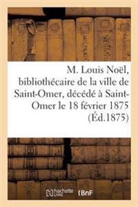 M. Louis Noel, Bibliothecaire de La Ville de Saint-Omer, Decede a Saint-Omer, Le 18 Fevrier 1875