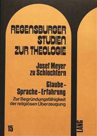 Glaube - Sprache - Erfahrung: Zur Begruendungsfaehigkeit Der Religioesen Ueberzeugung