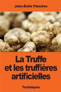La Truffe Et Les Truffieres Artificielles