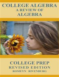 College Algebra: A Review of Algebra, College Prep