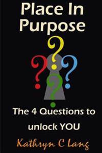 Place in Purpose: The 4 Questions to Unlock You