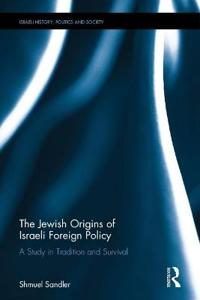 The Jewish Origins of Israeli Foreign Policy: A Study in Tradition and Survival