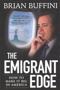Emigrant Edge: Why It's So Easy to Make It Big in America