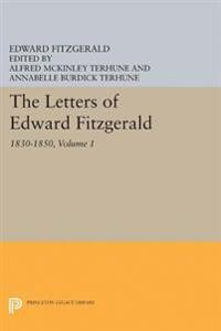 The Letters of Edward Fitzgerald, Volume 1: 1830-1850