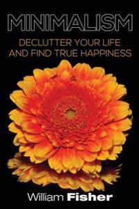 Minimalism Declutter Your Life and Find True Happiness