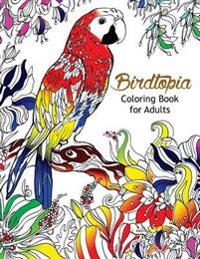 Bird Topia Coloring Book for Adults: Stress Relief Coloring Book for Grown-Ups Paisly, Henna and Mandala Parrot, Budgerigar, Lovebird, Owl, Pigeons, H