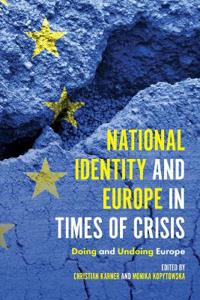 National Identity and Europe in Times of Crisis: Doing and Undoing Europe