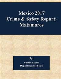 Mexico 2017 Crime & Safety Report: Matamoros