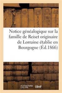 Notice G�n�alogique Sur La Famille de Reiset Originaire de Lorraine �tablie En Bourgogne Au