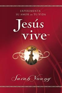Jesús Vive: Experimenta Su Amor En Tu Vida
