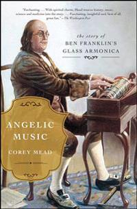 Angelic Music: The Story of Ben Franklin's Glass Armonica