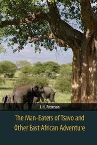 The Man-Eaters of Tsavo and Other East African Adventure