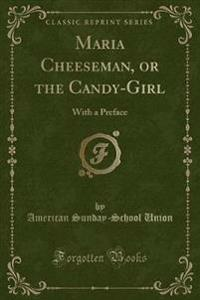 Maria Cheeseman, or the Candy-Girl