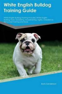 White English Bulldog Training Guide White English Bulldog Training Includes