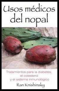 Usos Médicos del Nopal: Tratamientos Para La Diabetes, El Colesterol y El Sistema Inmunológico