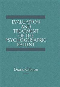 Evaluation and Treatment of the Psychogeriatric Patient
