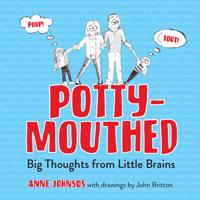 Potty-Mouthed: Big Thoughts from Little Brains