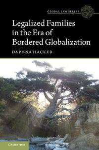 Legalized Families in the Era of Bordered Globalization