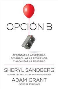 Opción B: Afrontar La Adversidad, Desarrollar La Resiliencia y Alcanzar La Felicidad: Span-Lang Ed Option B: Facing Adversity, Building Resilience, an