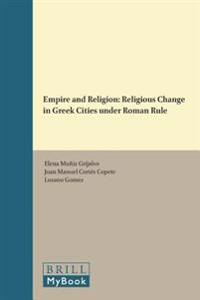 Empire and Religion: Religious Change in Greek Cities Under Roman Rule