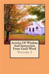 Articles of Wisdom and Instruction from God's Word: Volume I