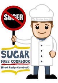 Sugar Free Cookbook: Blank Recipe Journal Cookbook