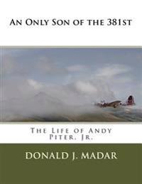 An Only Son of the 381st: The Life of Andy Piter, Jr.