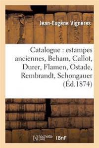 Catalogue: Estampes Anciennes, Beham, Callot, Durer, Flamen, Ostade, Rembrandt, Schongauer,