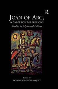 Joan of Arc, A Saint for All Reasons