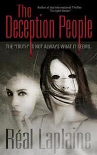 "The Deception People: The ""Truth"" Is Not Always What It Seems"