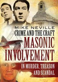 Crime and the craft - masonic involvement in murder, treason and scandal