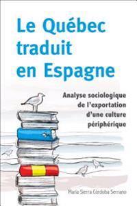 Le Qu'bec Traduit En Espagne: Analyse Sociologique de L'Exportation D'Une Culture P'Riph'rique