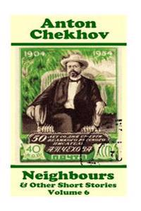Anton Chekhov - Neighbours & Other Short Stories (Volume 6): Short Story Compilations from Arguably the Greatest Short Story Writer Ever.