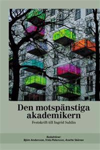 Den motspänstiga akademikern : festskrift till Ingrid Sahlin