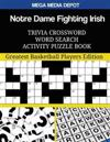 Notre Dame Fighting Irish Trivia Crossword Word Search Activity Puzzle Book: Greatest Basketball Players Edition